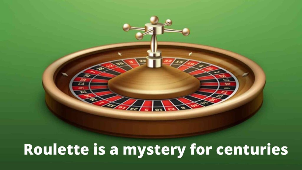 Roulette is a mystery for centuries