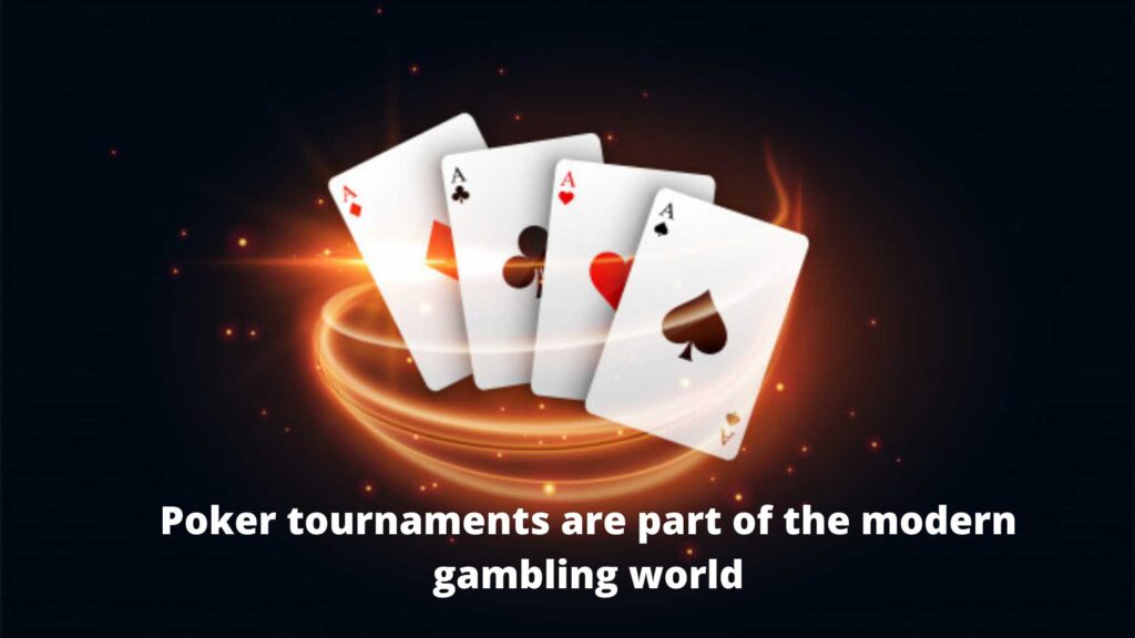Poker tournaments are part of the modern gambling world